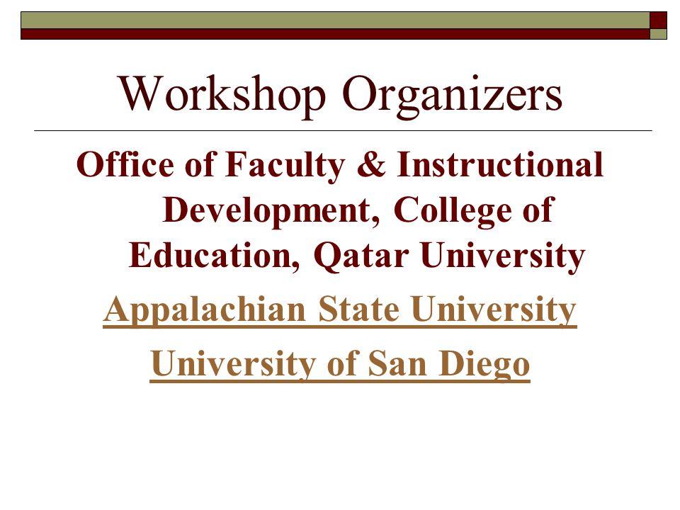 Workshop Organizers Office of Faculty & Instructional Development, College of Education, Qatar University Appalachian State University University of San Diego