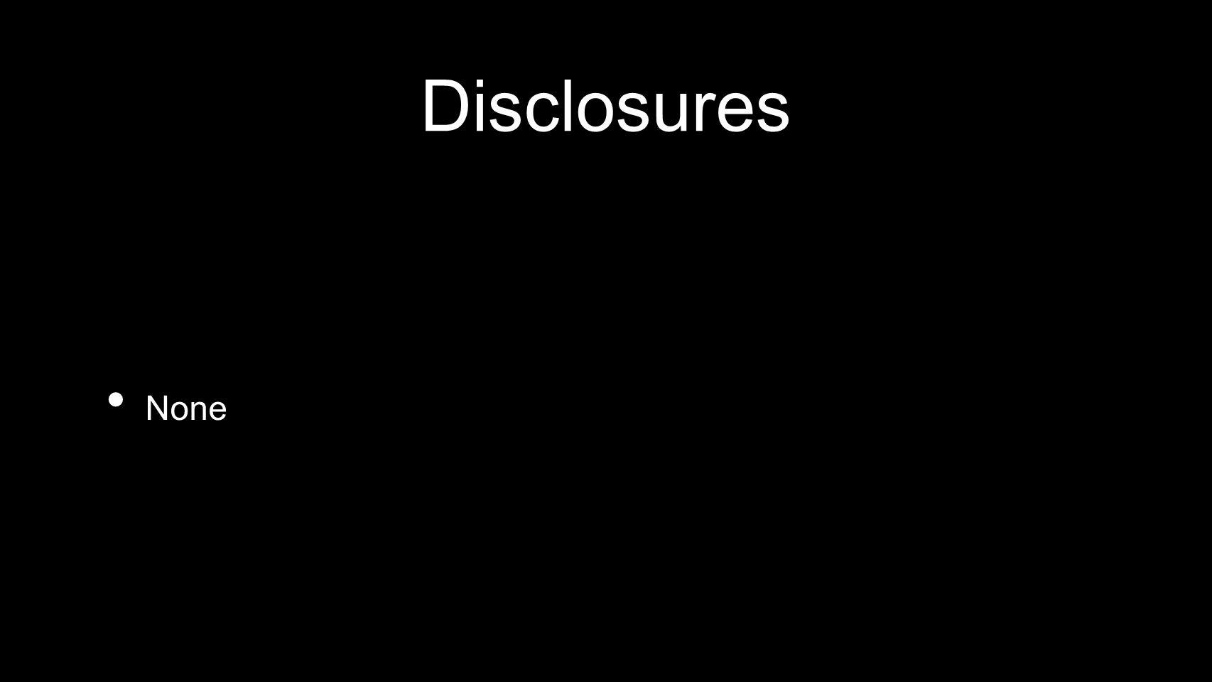 Disclosures None