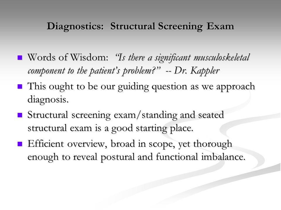 "Diagnostics: Structural Screening Exam Words of Wisdom: ""Is there a significant musculoskeletal component to the patient's problem?"" -- Dr. Kappler Wo"