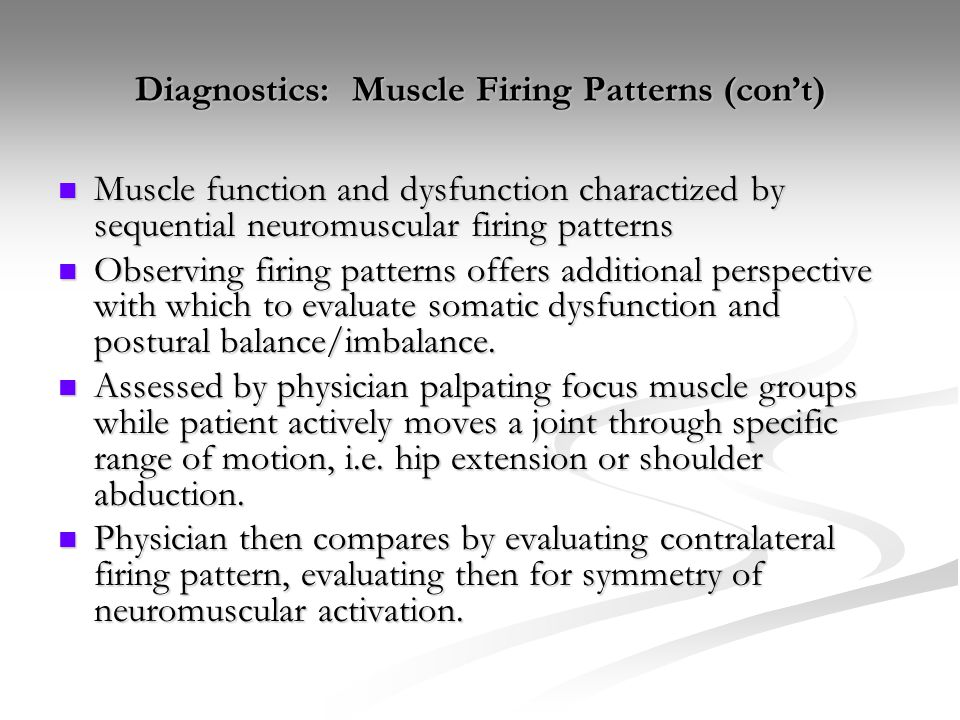 Diagnostics: Muscle Firing Patterns (con't) Muscle function and dysfunction charactized by sequential neuromuscular firing patterns Muscle function an