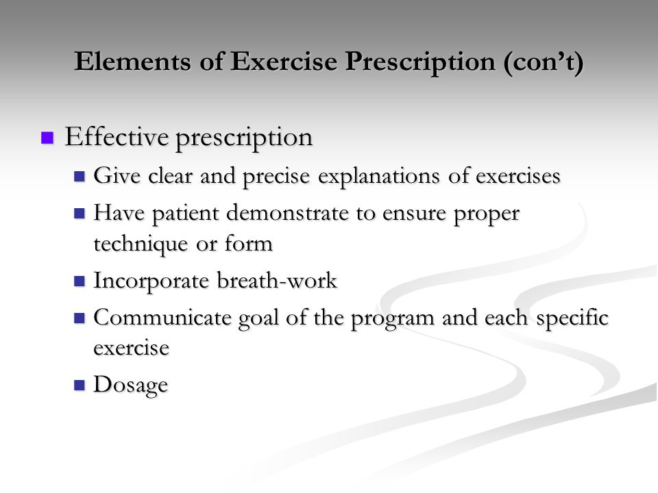 Elements of Exercise Prescription (con't) Effective prescription Effective prescription Give clear and precise explanations of exercises Give clear an