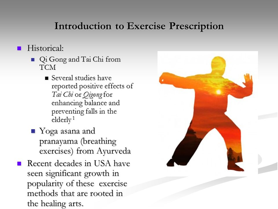 Introduction to Exercise Prescription Historical: Historical: Qi Gong and Tai Chi from TCM Qi Gong and Tai Chi from TCM Several studies have reported