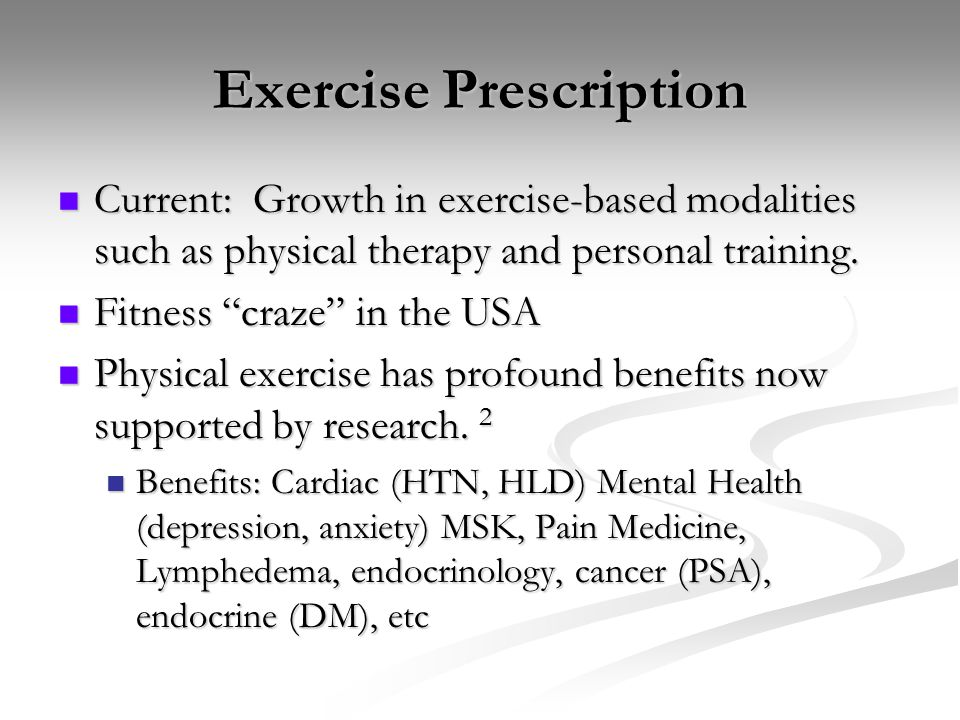 Exercise Prescription Current: Growth in exercise-based modalities such as physical therapy and personal training. Current: Growth in exercise-based m