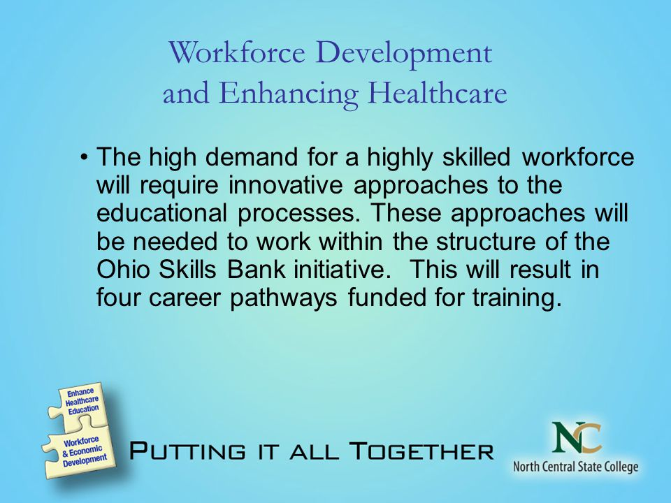 Workforce Development and Enhancing Healthcare The high demand for a highly skilled workforce will require innovative approaches to the educational processes.