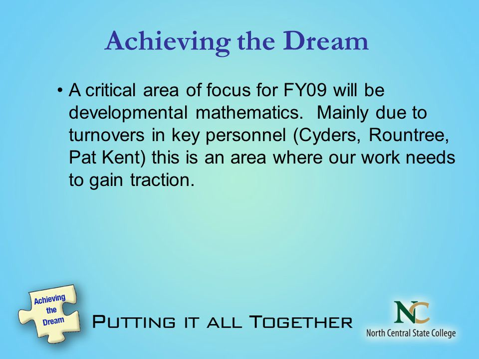 Achieving the Dream A critical area of focus for FY09 will be developmental mathematics.