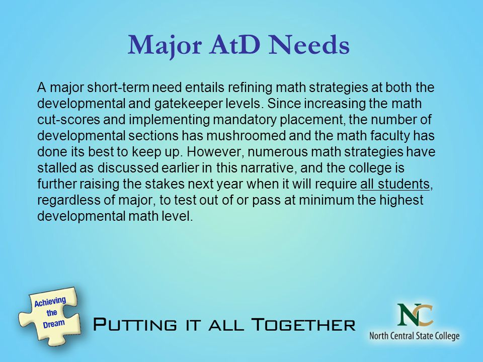 Major AtD Needs A major short-term need entails refining math strategies at both the developmental and gatekeeper levels.