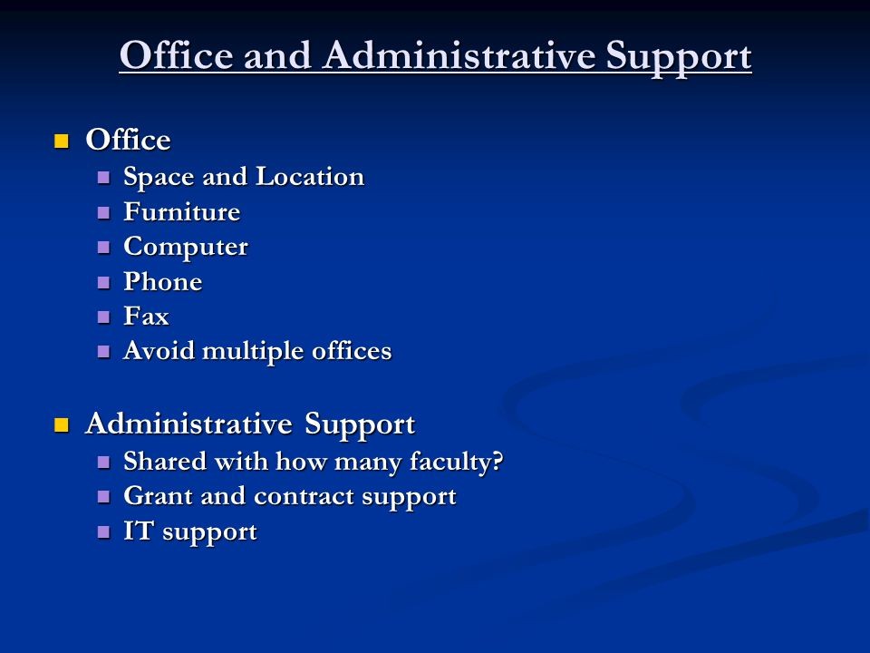 Office and Administrative Support Office Office Space and Location Space and Location Furniture Furniture Computer Computer Phone Phone Fax Fax Avoid multiple offices Avoid multiple offices Administrative Support Administrative Support Shared with how many faculty.