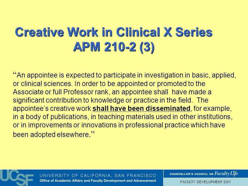 FACULTY DEVELOPMENT DAY Creative Work in Clinical X Series APM 210-2 (3) An appointee is expected to participate in investigation in basic, applied, or clinical sciences.