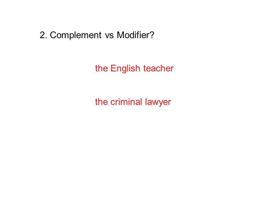 2. Complement vs Modifier? the English teacher the criminal lawyer