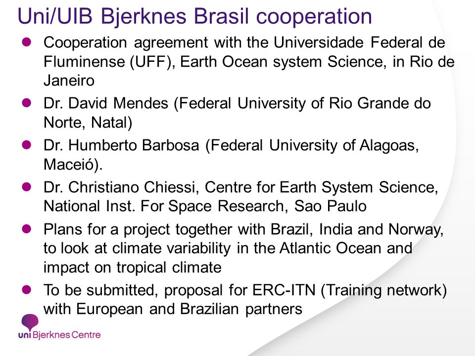 Uni/UIB Bjerknes Brasil cooperation Cooperation agreement with the Universidade Federal de Fluminense (UFF), Earth Ocean system Science, in Rio de Janeiro Dr.