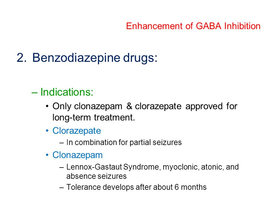 2.Benzodiazepine drugs: –Indications: Only clonazepam & clorazepate approved for long-term treatment.