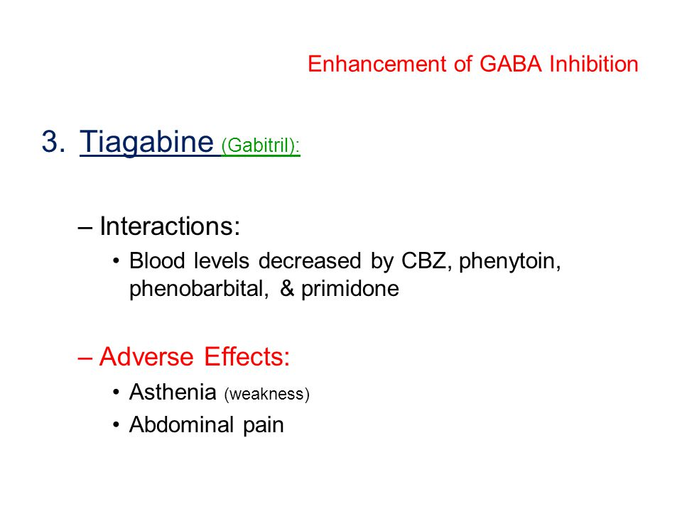 3.Tiagabine (Gabitril): –Interactions: Blood levels decreased by CBZ, phenytoin, phenobarbital, & primidone –Adverse Effects: Asthenia (weakness) Abdo