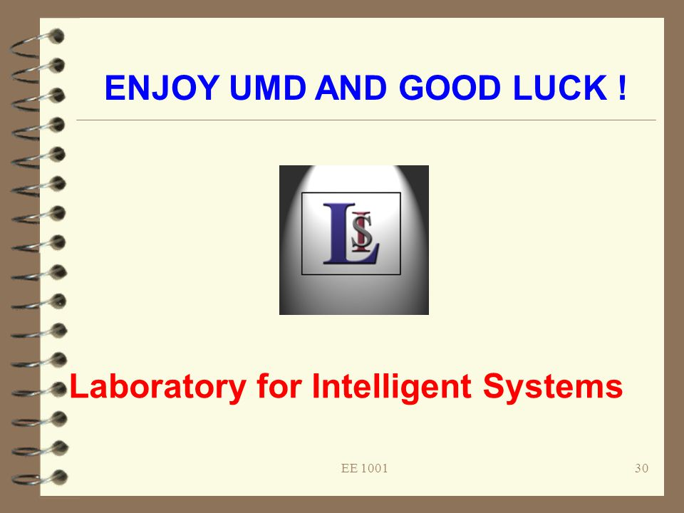 Laboratory for Intelligent Systems 30EE 1001 ENJOY UMD AND GOOD LUCK !
