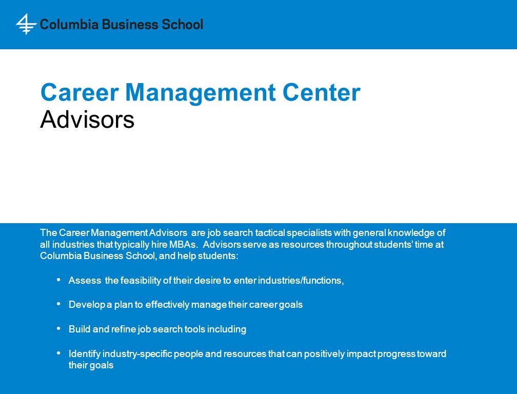 Career Management Center The Career Management Advisors are job search tactical specialists with general knowledge of all industries that typically hi