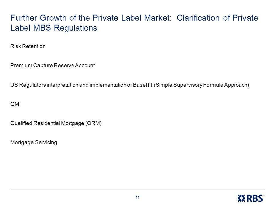 11 Further Growth of the Private Label Market: Clarification of Private Label MBS Regulations Risk Retention Premium Capture Reserve Account US Regula