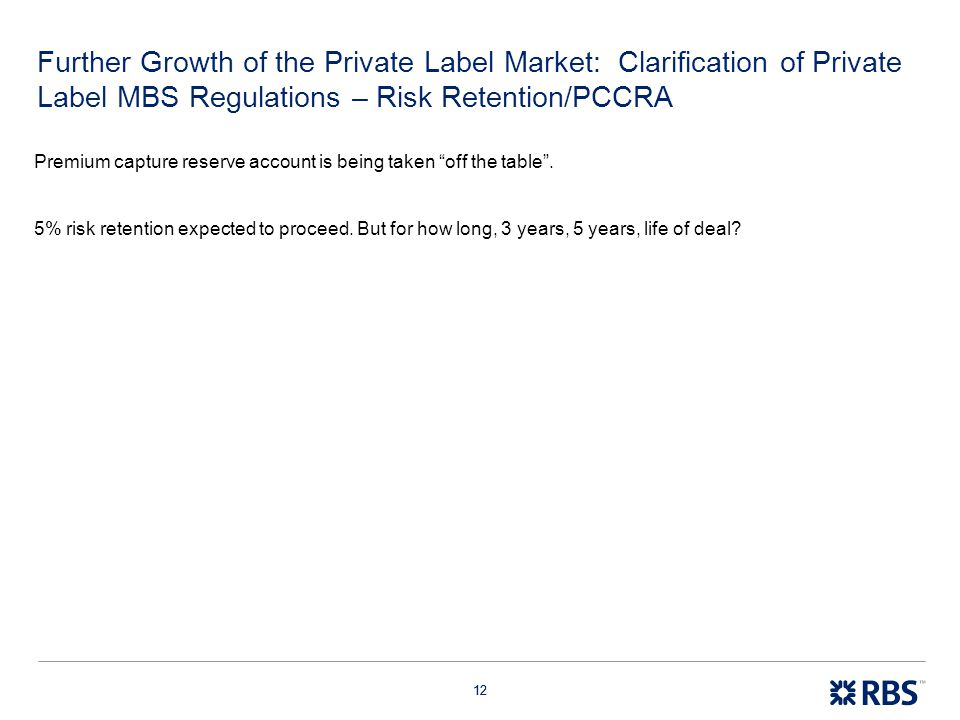 12 Further Growth of the Private Label Market: Clarification of Private Label MBS Regulations – Risk Retention/PCCRA Premium capture reserve account i