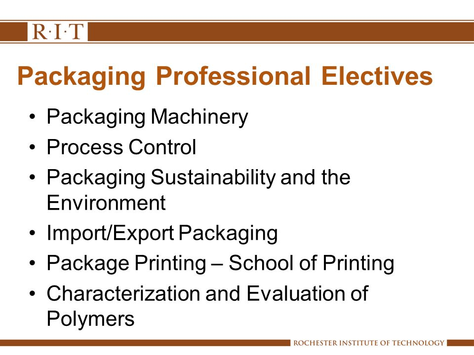 Packaging Professional Electives Packaging Machinery Process Control Packaging Sustainability and the Environment Import/Export Packaging Package Printing – School of Printing Characterization and Evaluation of Polymers