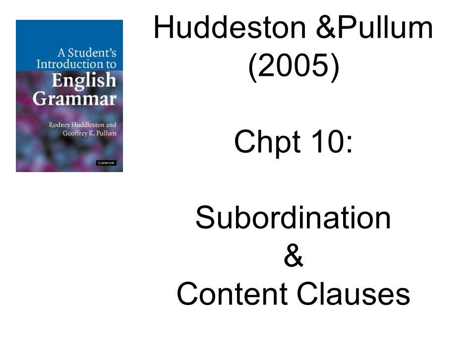 Huddeston &Pullum (2005) Chpt 10: Subordination & Content Clauses