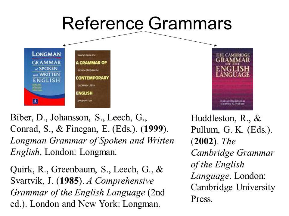 Reference Grammars Huddleston, R., & Pullum, G. K.