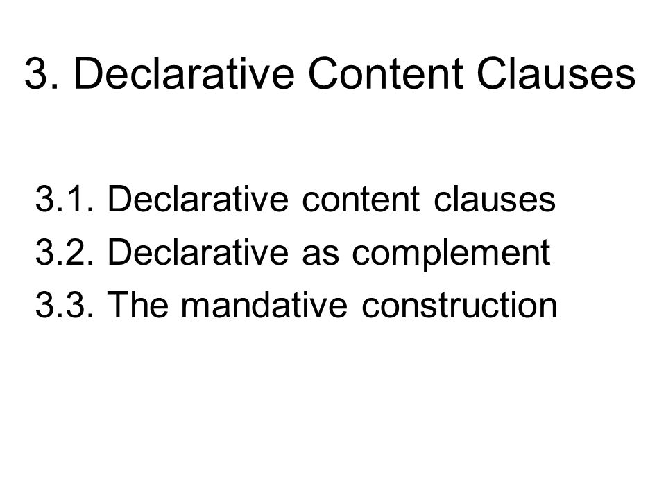 3.1 Declarative Content Clauses Source:http://staff.washington.edu/davidgg/ling100/ Examples from Huddleston & Pullum (2005) Chpt 10