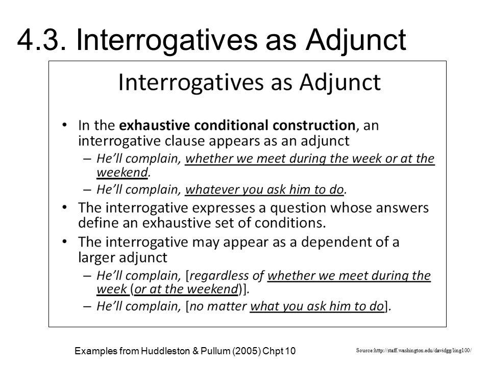 4.3. Interrogatives as Adjunct Source:http://staff.washington.edu/davidgg/ling100/ Examples from Huddleston & Pullum (2005) Chpt 10