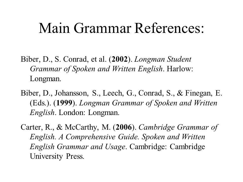 Main Grammar References: Biber, D., S. Conrad, et al.
