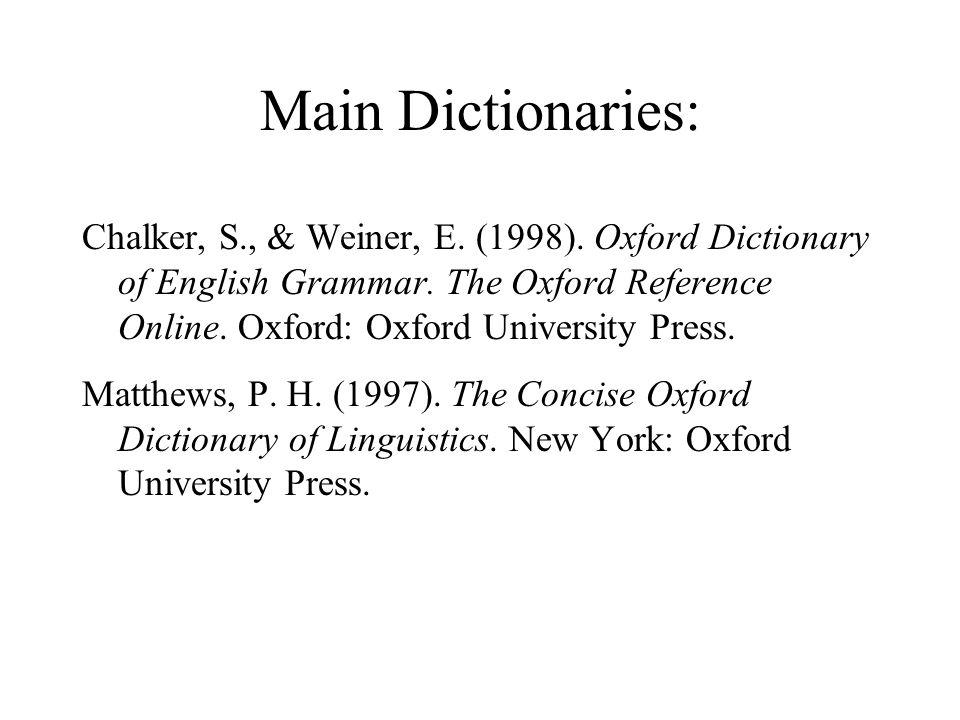 Main Dictionaries: Chalker, S., & Weiner, E. (1998).