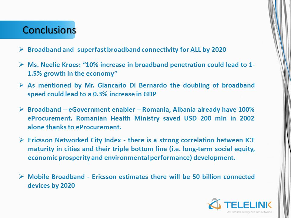 Conclusions  Broadband and superfast broadband connectivity for ALL by 2020  As mentioned by Mr. Giancarlo Di Bernardo the doubling of broadband spe