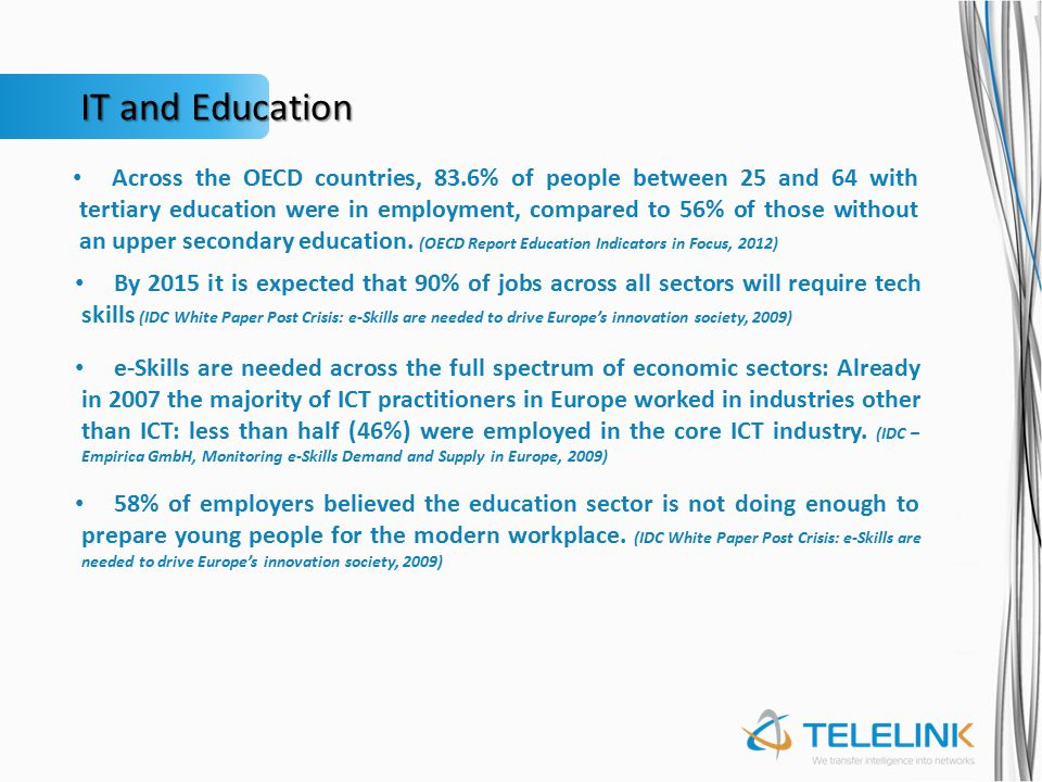 IT and Education Across the OECD countries, 83.6% of people between 25 and 64 with tertiary education were in employment, compared to 56% of those without an upper secondary education.
