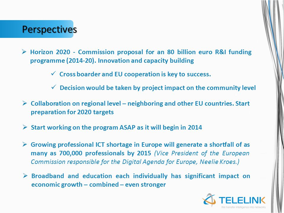 Perspectives  Horizon 2020 - Commission proposal for an 80 billion euro R&I funding programme (2014-20). Innovation and capacity building Cross board