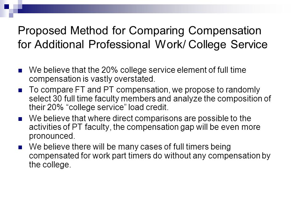 Proposed Method for Comparing Compensation for Additional Professional Work/ College Service We believe that the 20% college service element of full time compensation is vastly overstated.