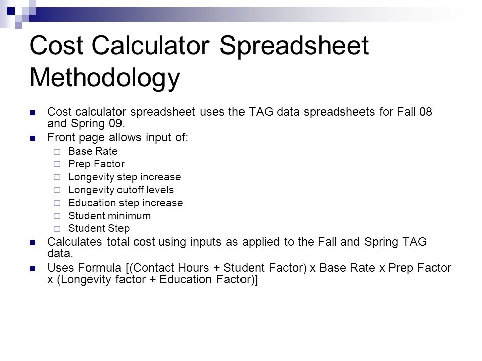 Cost Calculator Spreadsheet Methodology Cost calculator spreadsheet uses the TAG data spreadsheets for Fall 08 and Spring 09.