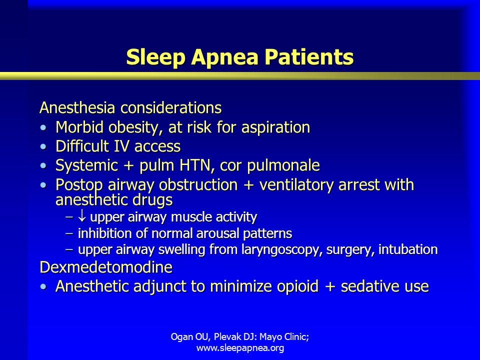 Ogan OU, Plevak DJ: Mayo Clinic; www.sleepapnea.org Sleep Apnea Patients Anesthesia considerations Morbid obesity, at risk for aspirationMorbid obesit