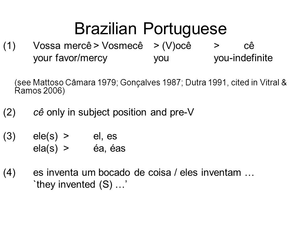 Brazilian Portuguese (1)Vossa mercê> Vosmecê > (V)ocê>cê your favor/mercyyouyou-indefinite (see Mattoso Câmara 1979; Gonçalves 1987; Dutra 1991, cited