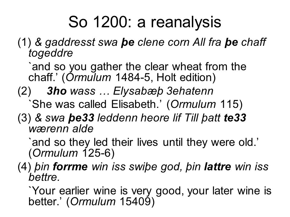 So 1200: a reanalysis (1) & gaddresst swa þe clene corn All fra þe chaff togeddre `and so you gather the clear wheat from the chaff.' (Ormulum 1484-5,
