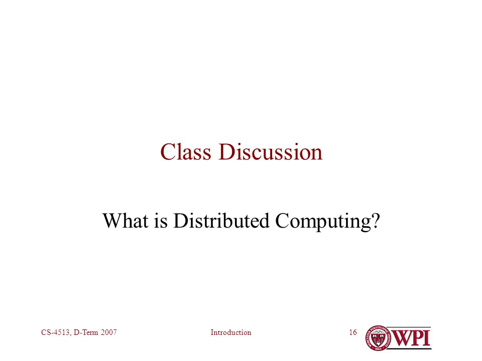 IntroductionCS-4513, D-Term 200716 Class Discussion What is Distributed Computing