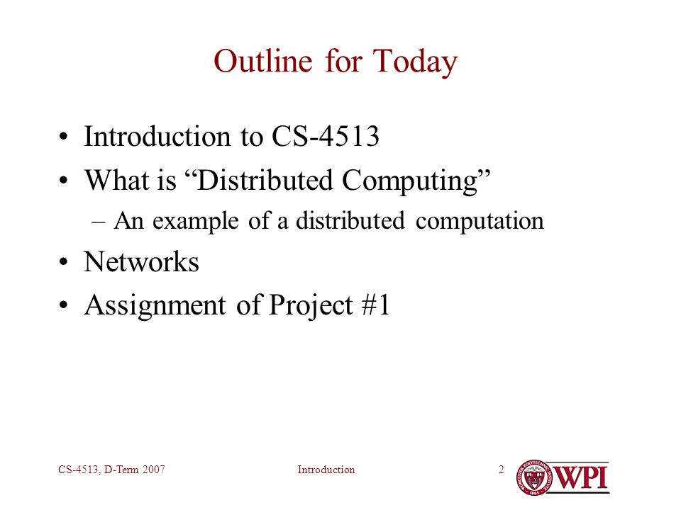 IntroductionCS-4513, D-Term 20073 Introduction to CS-4513 Continues CS-3013, Operating Systems –File Systems One lecture in C-Term CS-3013 No coverage in A-Term CS-3013 Networks & Communication Computations that run on more than one machine Close together Far apart Internet and World Wide Web