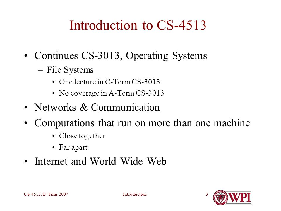 IntroductionCS-4513, D-Term 200724 The Internet A vast collection of independent computers –~ 600  10 6 All connected together Any computer can send a message to any other Messages broken up into little packets Question: how do packets find their way to destinations?