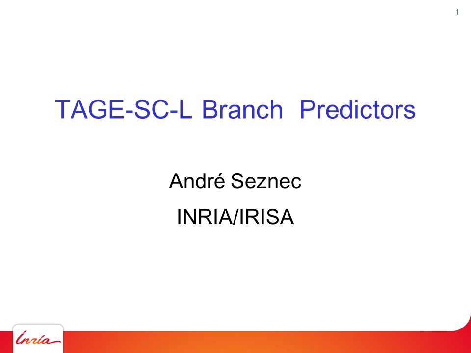 1 TAGE-SC-L Branch Predictors André Seznec INRIA/IRISA