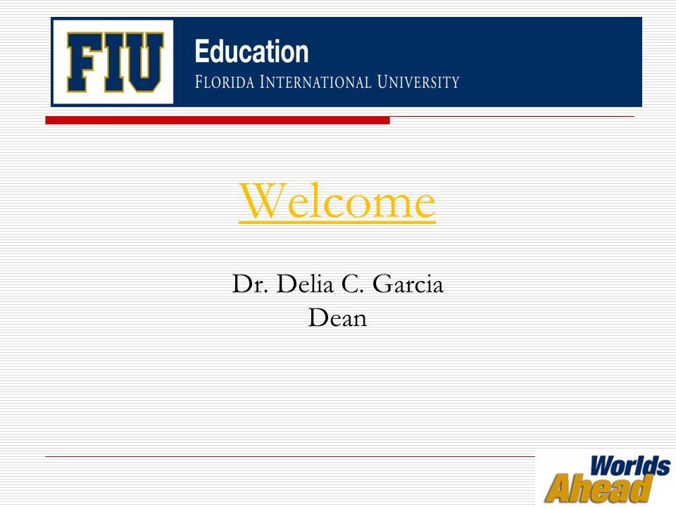 Introduction and Agenda Dr. Delia C. Garcia Dean, College Education