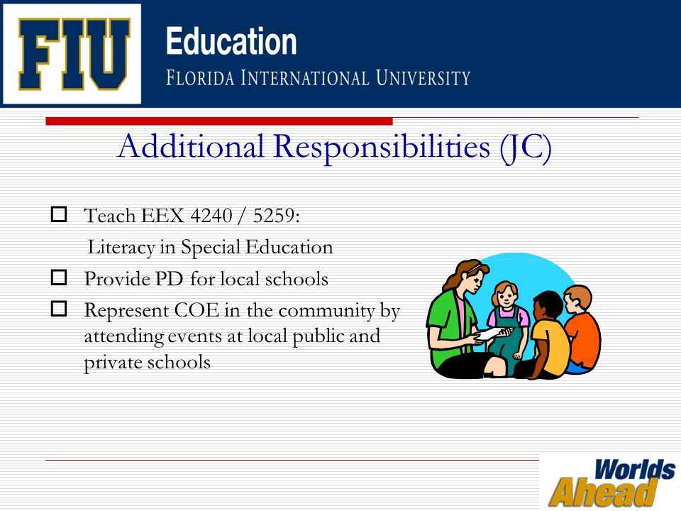 Additional Responsibilities (JC)  Teach EEX 4240 / 5259: Literacy in Special Education  Provide PD for local schools  Represent COE in the community by attending events at local public and private schools
