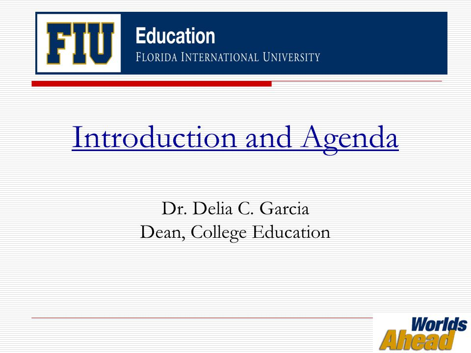Introduction and Agenda Dr. Delia C. Garcia Dean, College Education