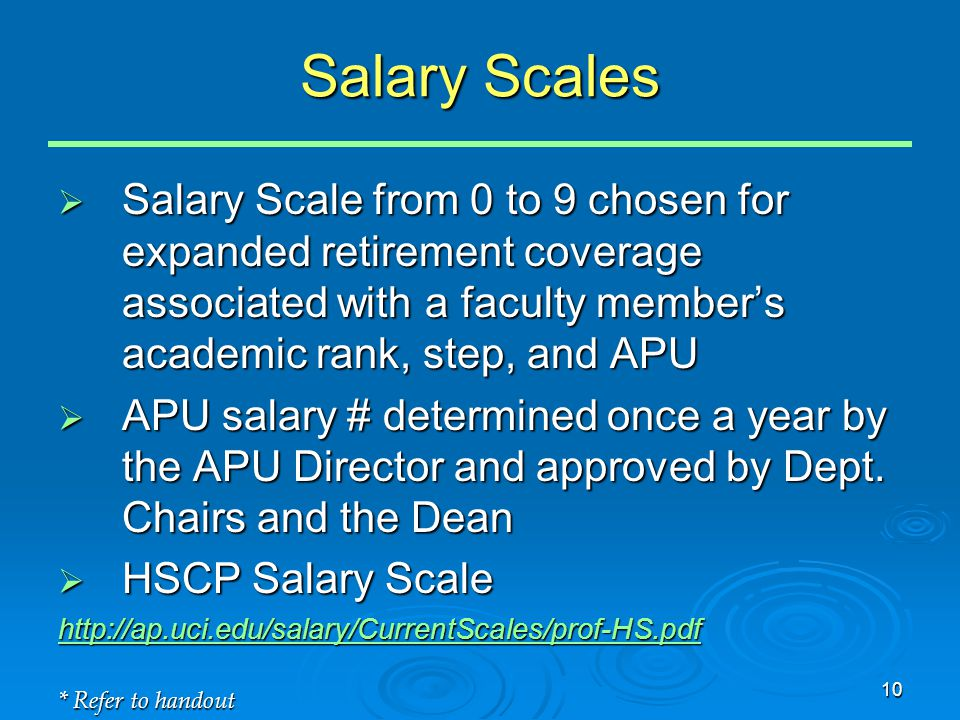 10 Salary Scales  Salary Scale from 0 to 9 chosen for expanded retirement coverage associated with a faculty member's academic rank, step, and APU  APU salary # determined once a year by the APU Director and approved by Dept.