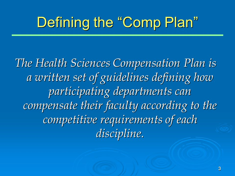 "3 Defining the ""Comp Plan"" The Health Sciences Compensation Plan is a written set of guidelines defining how participating departments can compensate"
