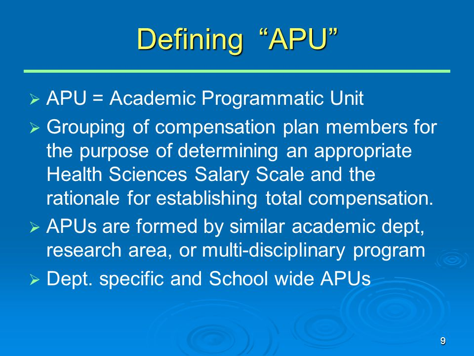 "9 Defining ""APU""   APU = Academic Programmatic Unit   Grouping of compensation plan members for the purpose of determining an appropriate Health S"