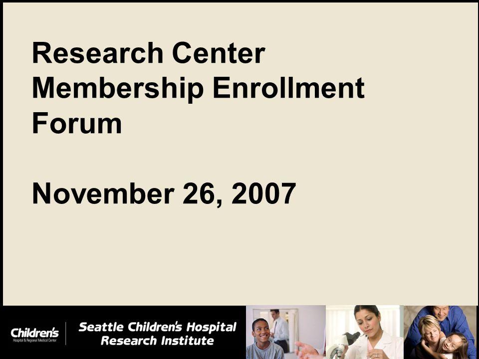 0 Research Center Membership Enrollment Forum November 26, 2007