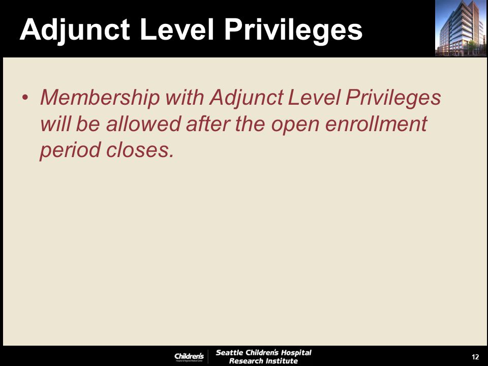 12 Adjunct Level Privileges Membership with Adjunct Level Privileges will be allowed after the open enrollment period closes.