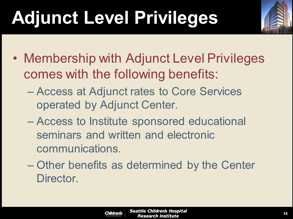 14 Adjunct Level Privileges Membership with Adjunct Level Privileges comes with the following benefits: –Access at Adjunct rates to Core Services operated by Adjunct Center.