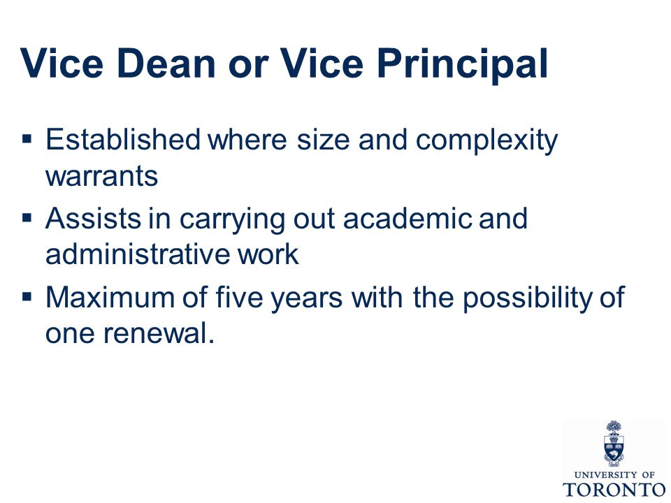 Vice Dean or Vice Principal  Established where size and complexity warrants  Assists in carrying out academic and administrative work  Maximum of five years with the possibility of one renewal.