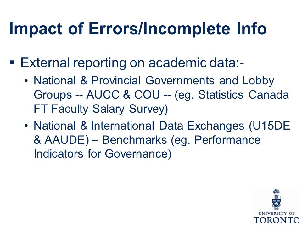 Impact of Errors/Incomplete Info  External reporting on academic data:- National & Provincial Governments and Lobby Groups -- AUCC & COU -- (eg.